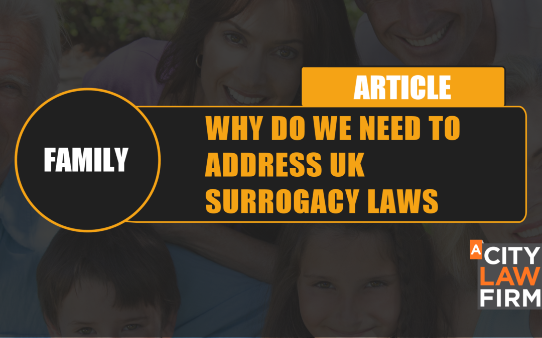 Why do we need to address UK surrogacy laws?