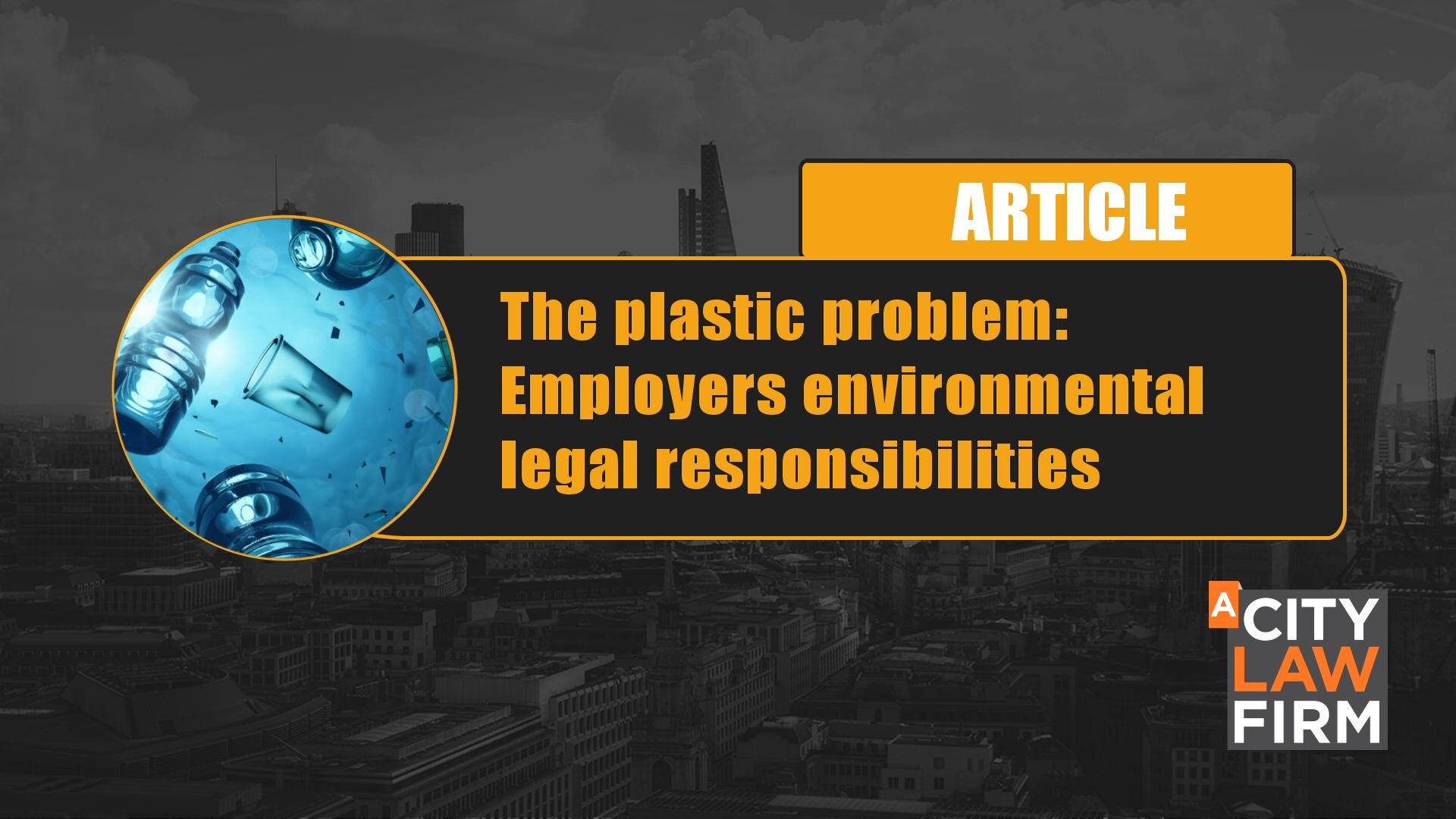 The plastic problem: Employers environmental legal responsibilities