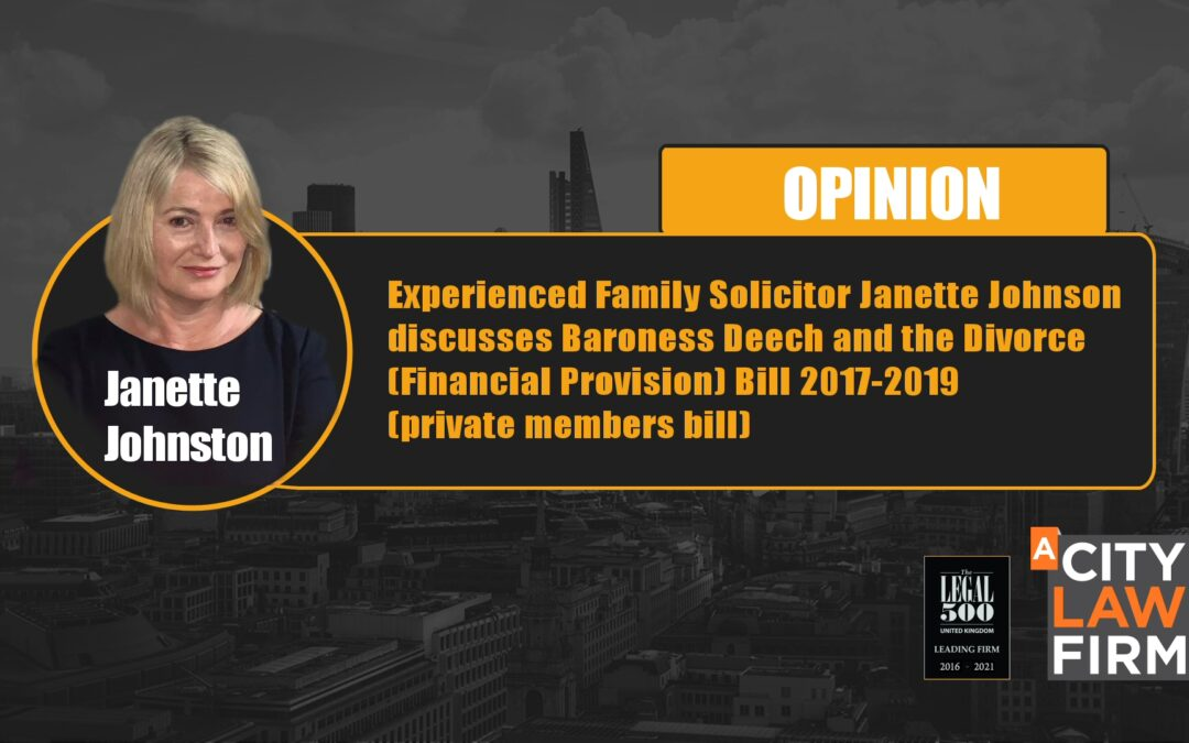 Experienced Family Solicitor Janette Johnson discusses Baroness Deech and the Divorce (Financial Provision) Bill 2017-2019 (private members bill)
